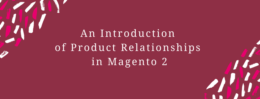 An Introduction of Product Relationships in Magento 2