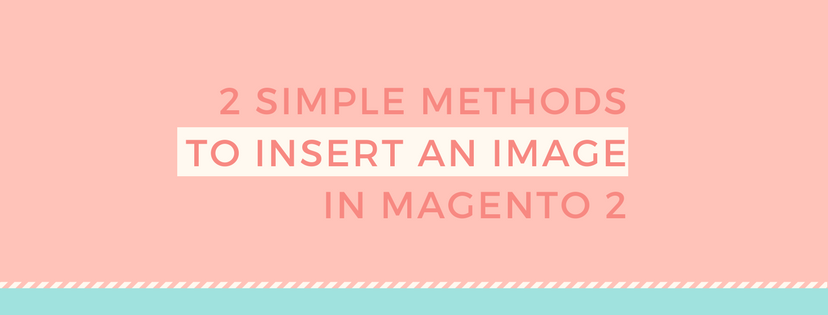 2 Simple Methods to Insert an Image in Magento 2