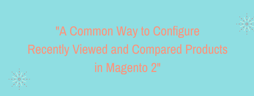 -A Common Way to Configure Recently Viewed and Compared Products in Magento 2-