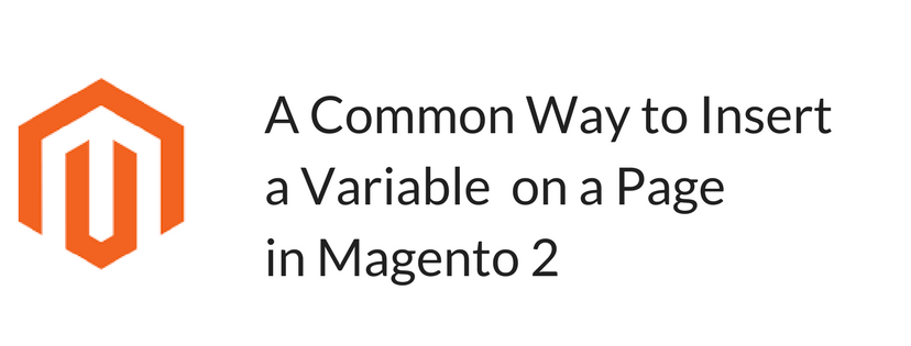 A Common Way to Insert a Variable on a Page in Magento 2Add heading