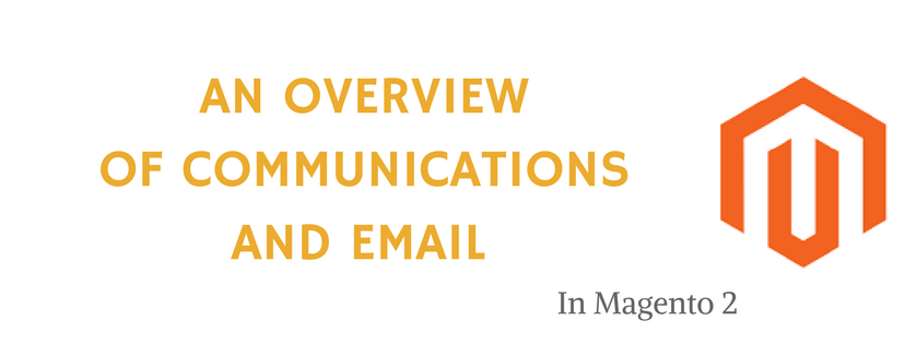 An Overview of Communications and Email in Magento 2