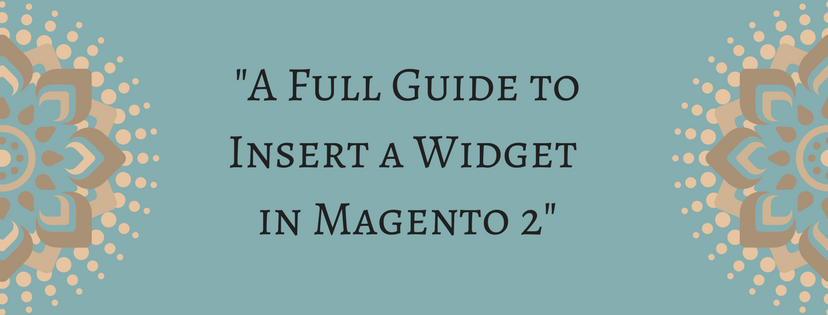 Full Guide to Insert a Widget in Magento 2