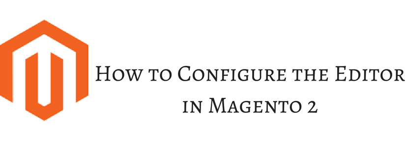 How to Configure the Editor in Magento 2