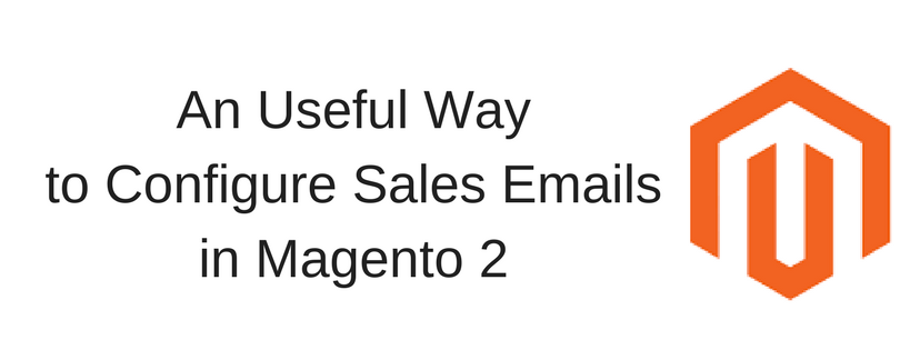 An Useful Way to Configure Sales Emails in Magento 21