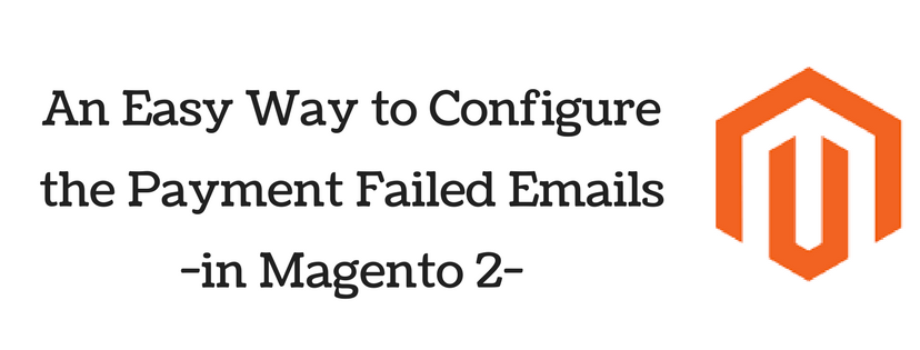 An Easy Way to Configure the Payment Failed Emails in Magento 2