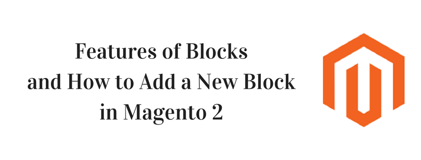 Features of Blocks and How to Add a New Block in Magento 2Add heading