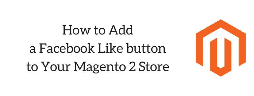 How to Add a Facebook Like button to Your Magento 2 Store