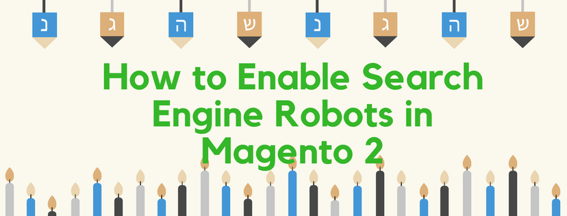 How To Enable Search Engine Robots In Magento 2 SEO
