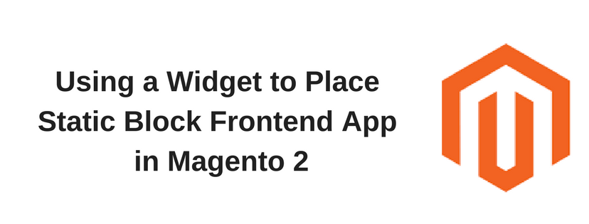 Using a Widget to Place Static Block Frontend App in Magento 2