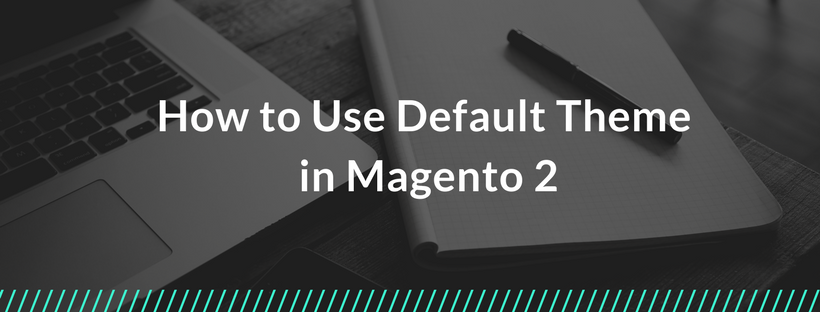 How to Use Default Theme in MagHow to Use Default Theme in Magento 2