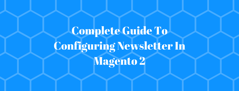 Complete Guide To Configuring Newsletter In Magento 2