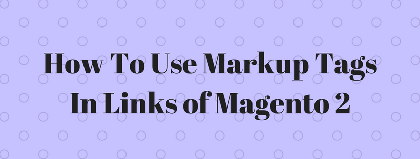 How To Use Markup Tags In Links of Magento 2 - Mageguides
