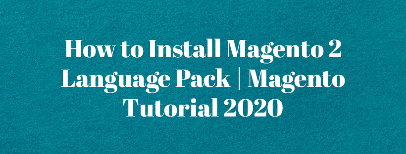 How-to-Install-Magento-2-Language-Pack-Magento-Tutorial-2020