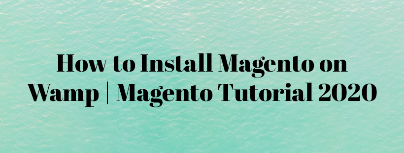 How-to-Install-Magento-on-Wamp-Magento-Tutorial-2020
