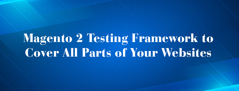 Magento-2-Testing-Framework-to-Cover-All-Parts-of-Your-Websites